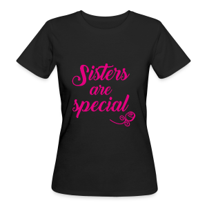 Sisters are special - Frauen Bio-T-Shirt