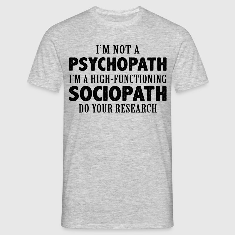 I Am Not A Psychopath T-Shirts - Men's T-Shirt