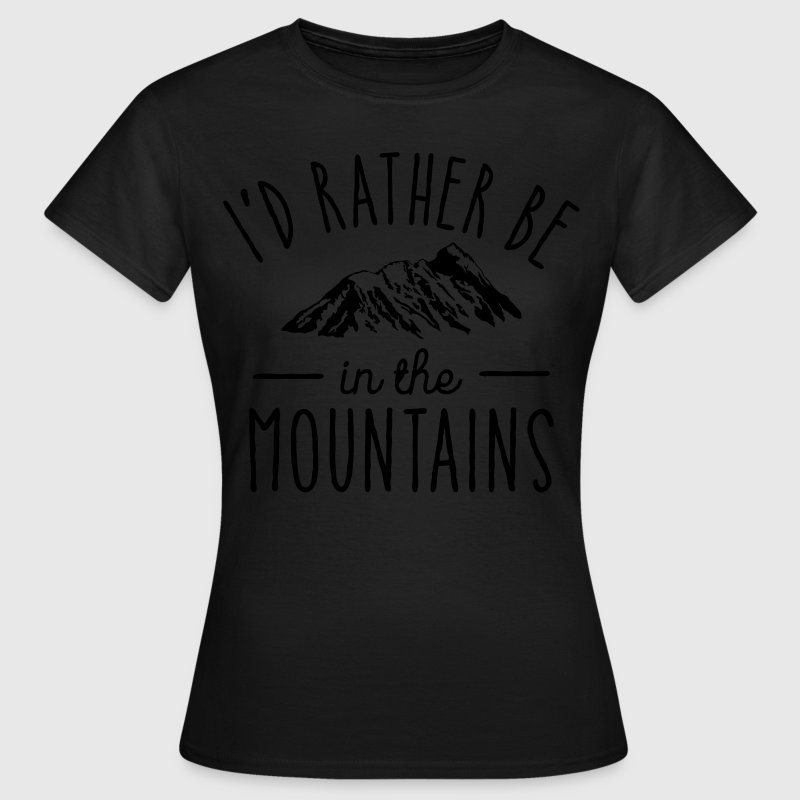 I'd Rather Be In The Mountains T-Shirts - Women's T-Shirt