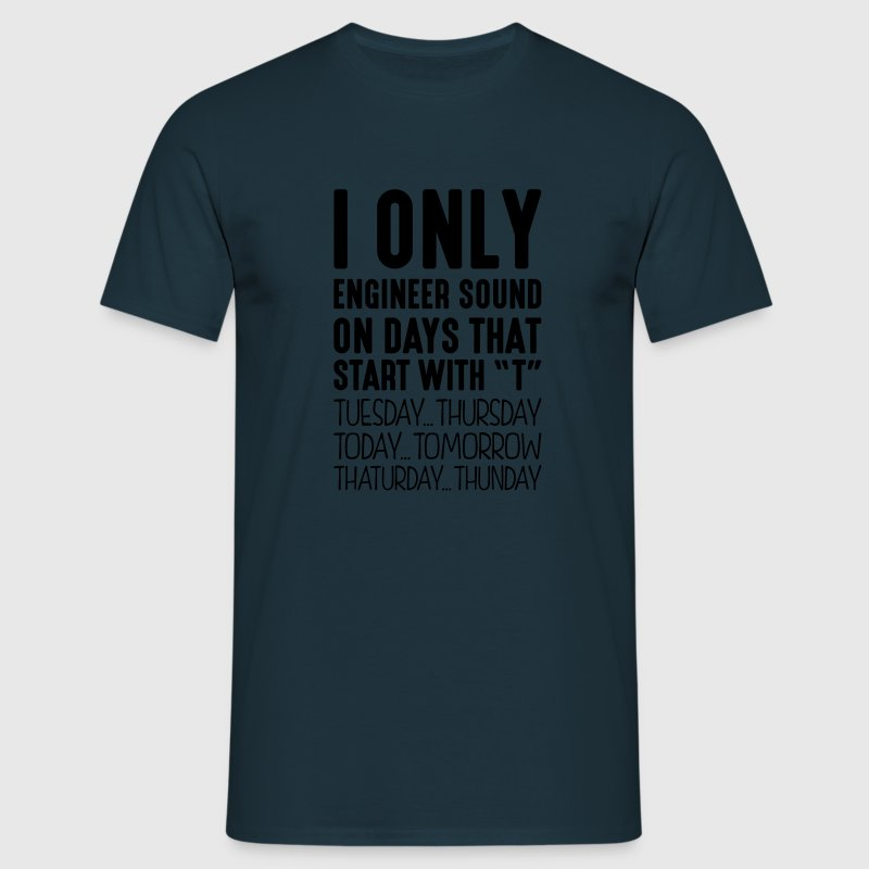 i only engineer sound on days that end i - Men's T-Shirt