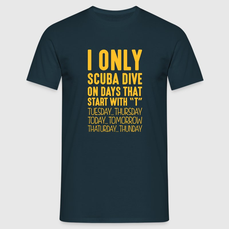 i only scuba dive on days that start with t - Men's T-Shirt