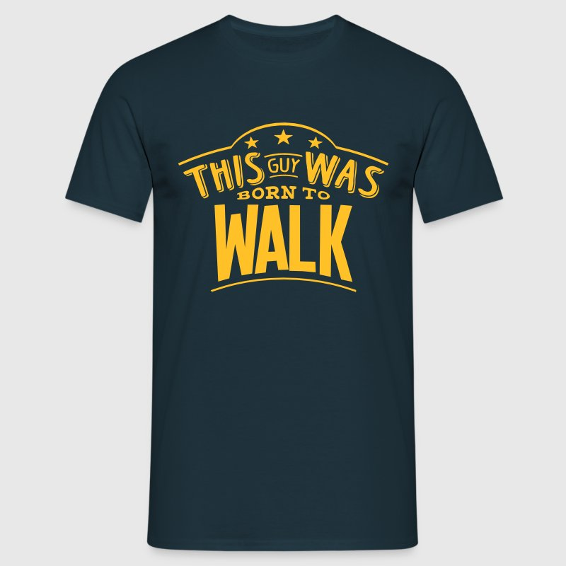 this guy was born to walk - Men's T-Shirt
