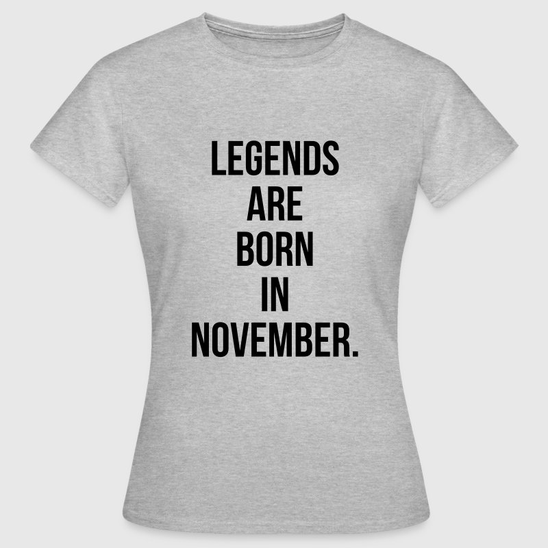 Legends are born in November T-shirts - Vrouwen T-shirt