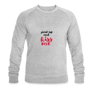 Shut up and kiss me love message - Men's Organic Sweatshirt by Stanley & Stella