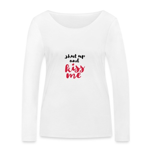 Shut up and kiss me love message - Women's Organic Longsleeve Shirt by Stanley & Stella