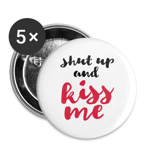 Shut up and kiss me love message - Buttons large 56 mm
