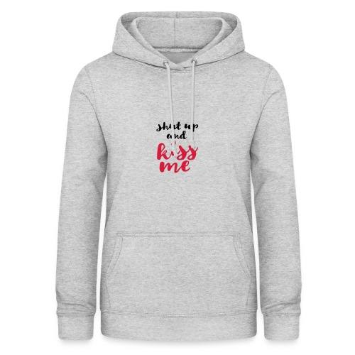 Shut up and kiss me love message - Women's Hoodie