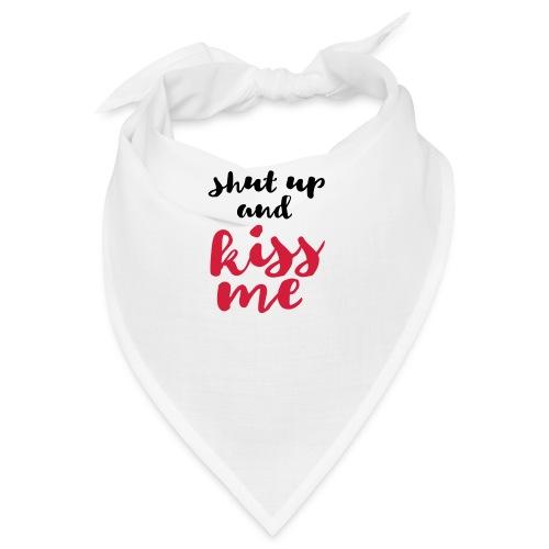 Shut up and kiss me love message - Bandana