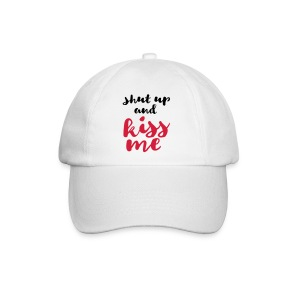 Shut up and kiss me love message - Baseball Cap
