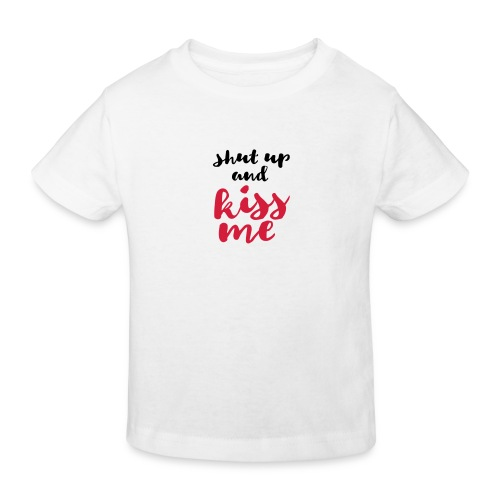 Shut up and kiss me love message - Kids' Organic T-Shirt