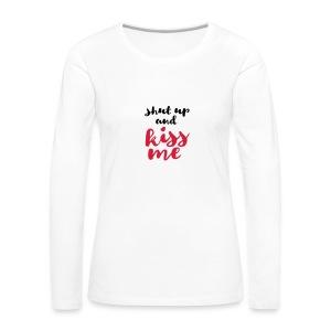 Shut up and kiss me love message - Women's Premium Longsleeve Shirt