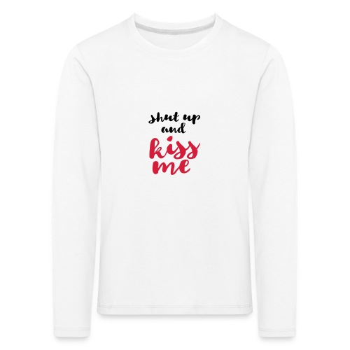 Shut up and kiss me love message - Kids' Premium Longsleeve Shirt