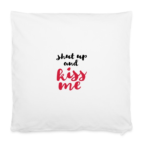 Shut up and kiss me love message - Pillowcase 40 x 40 cm