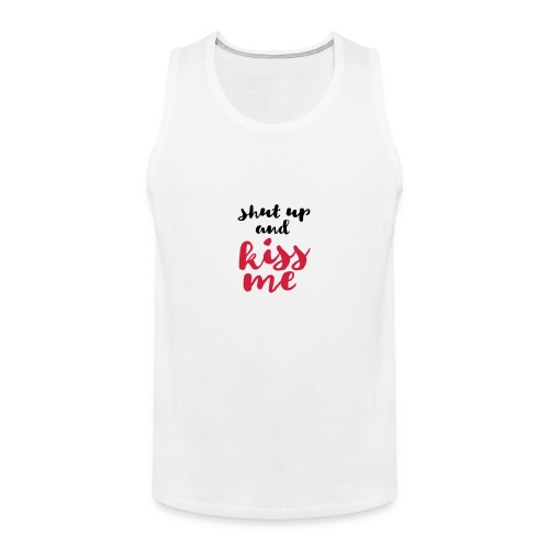 Shut up and kiss me love message - Men's Premium Tank Top