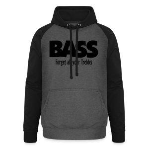 BASS Forget all your Trebles S-5XL T-Shirt - Unisex Baseball Hoodie
