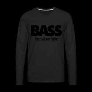 BASS Forget all your Trebles S-5XL T-Shirt - Männer Premium Langarmshirt