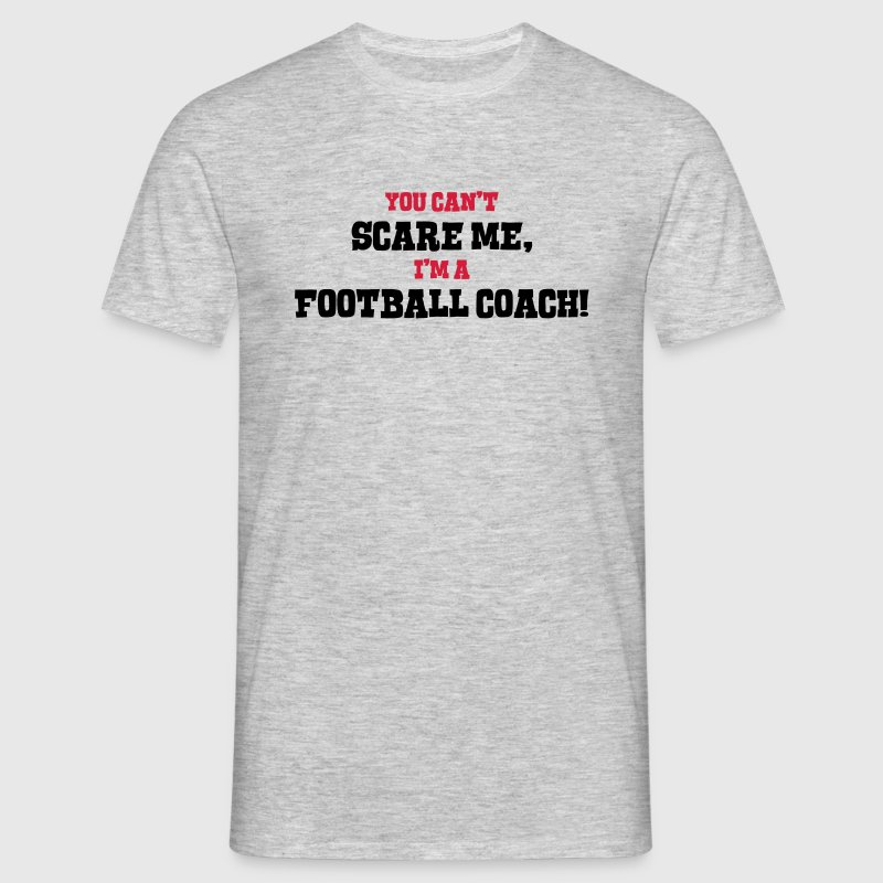 football coach cant scare me - Men's T-Shirt