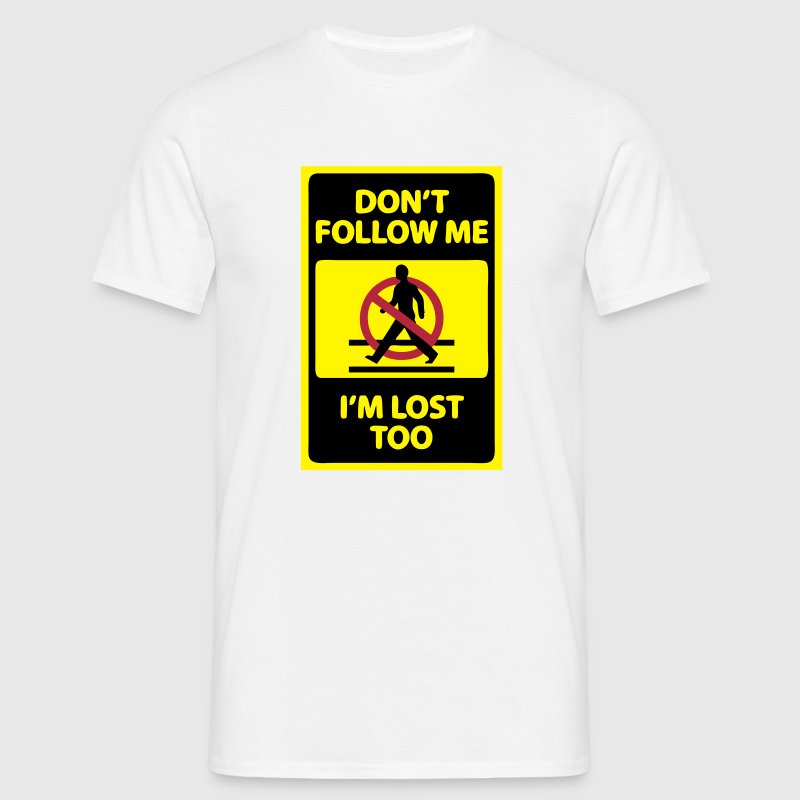 Don't Follow Me I'm Lost Too (Funny Sign) T-Shirts - Men's T-Shirt