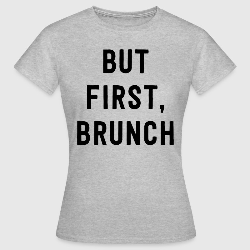 But first brunch T-Shirts - Women's T-Shirt