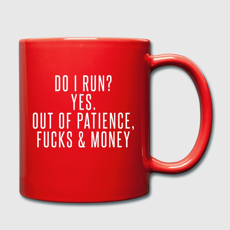 Do I run? Yes. Out of patience, fucks & money Mugs & Drinkware - Full Colour Mug