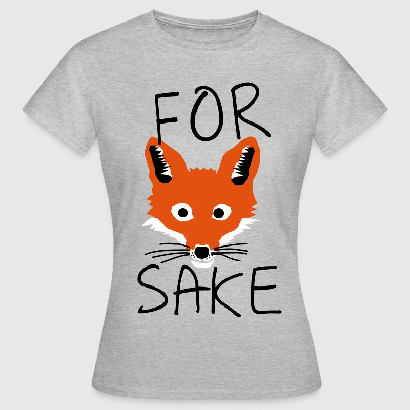 For Fox Sake T-Shirts - Women's T-Shirt