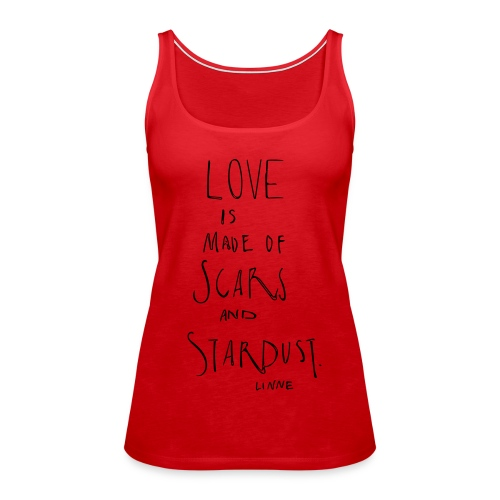Love is made of scars and stardust. - Frauen Premium Tank Top