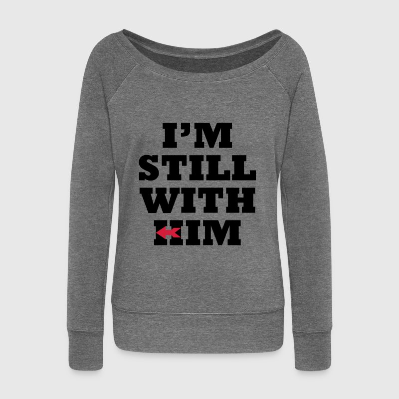 I'm Still with Him Hoodies & Sweatshirts - Women's Boat Neck Long Sleeve Top