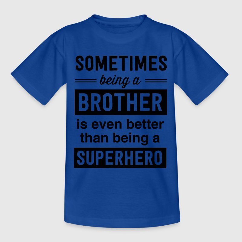 Being a brother is even better than a superhero Shirts - Kids' T-Shirt