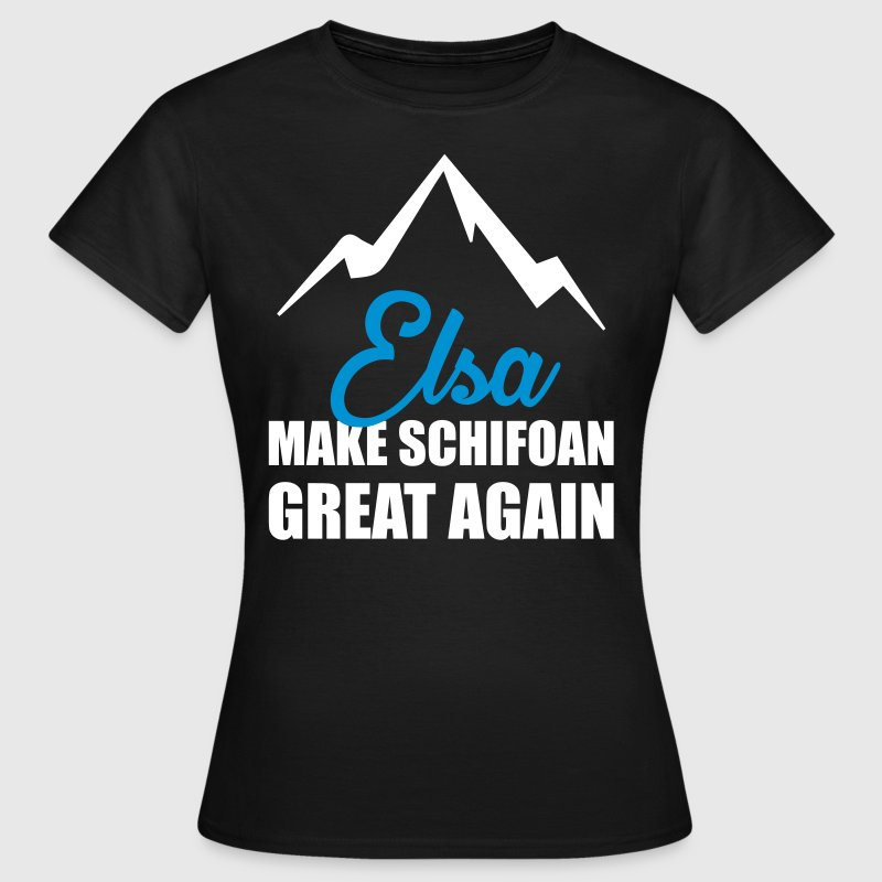 ELSA MAKE SCHIFOAN GREAT AGAIN T-Shirts - Frauen T-Shirt