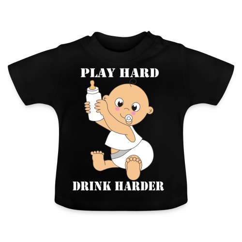 PLAY HARD...DRINK HARDER - Baby T-Shirt