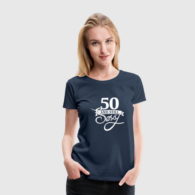 50 and still sexy T-shirts - Vrouwen Premium T-shirt
