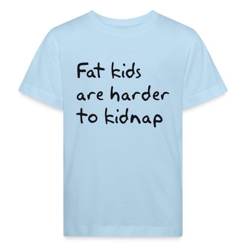 Fat kids are harder to kidnap - Kinderen Bio-T-shirt