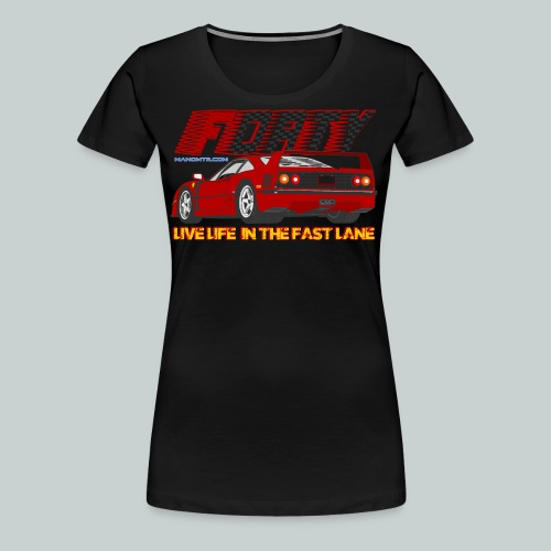 LIVE LIFE IN THE FAST LANE:  Forty - Women's Premium T-Shirt