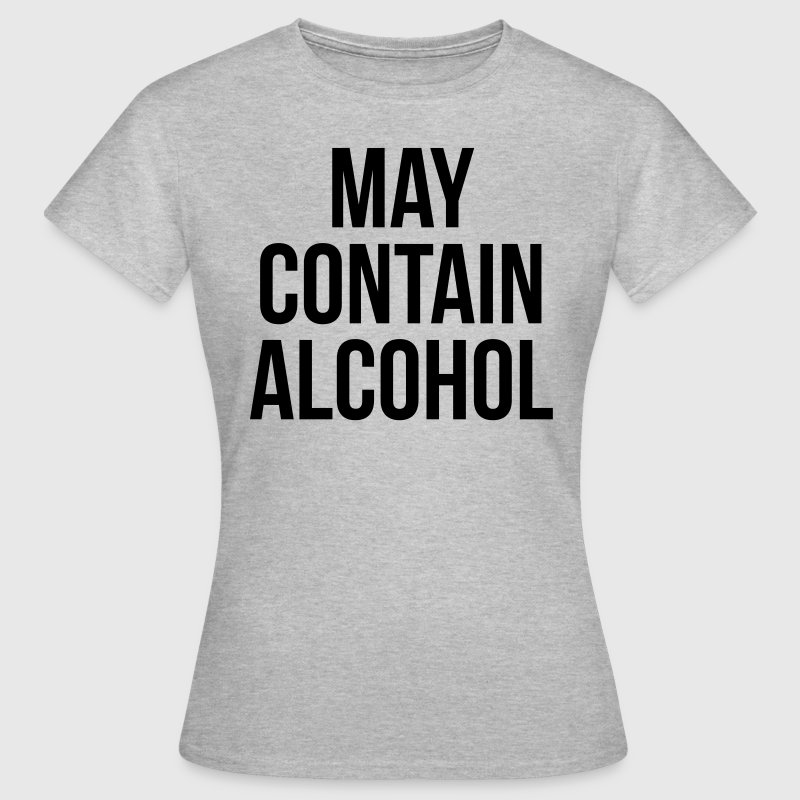 May Contain Alcohol Funny Quote T-Shirts - Women's T-Shirt