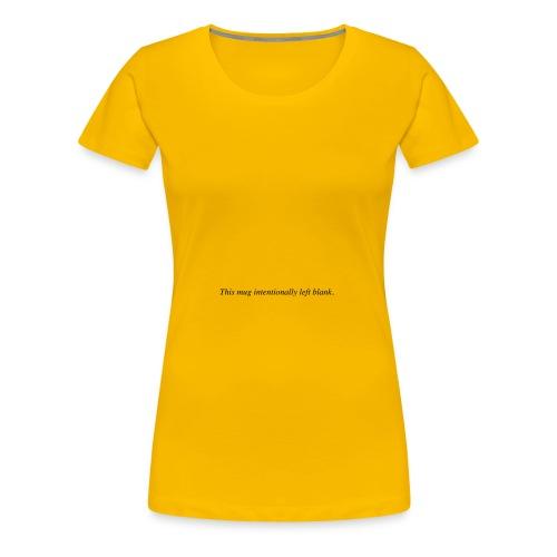 mug intentionally blank - Frauen Premium T-Shirt