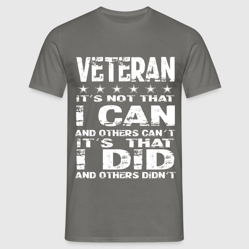 Veteran it's not that I can and others can't it's  - Men's T-Shirt