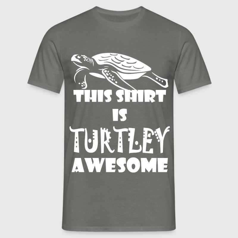 This shirt is turtley awesome - Men's T-Shirt