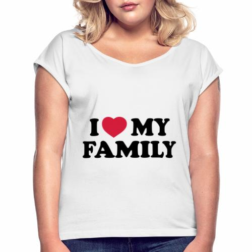 Shopper I Love my Family - Frauen T-Shirt mit gerollten Ärmeln