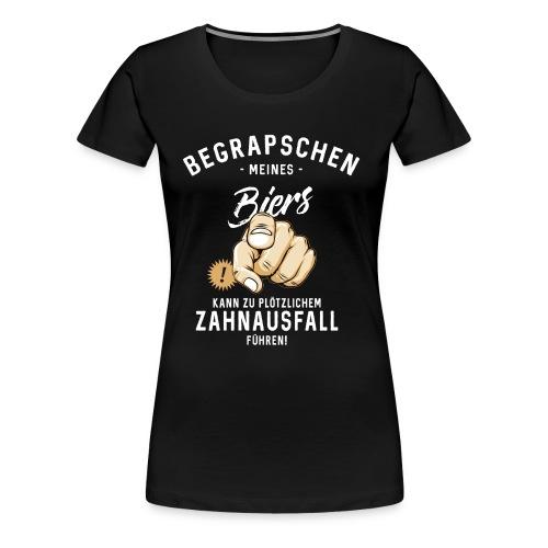Begrapschen meines Biers - Zahnausfall - RAHMENLOS - Frauen Premium T-Shirt