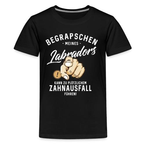 Begrapschen meines Labradors - Zahnausfall - RAHMENLOS - Teenager Premium T-Shirt