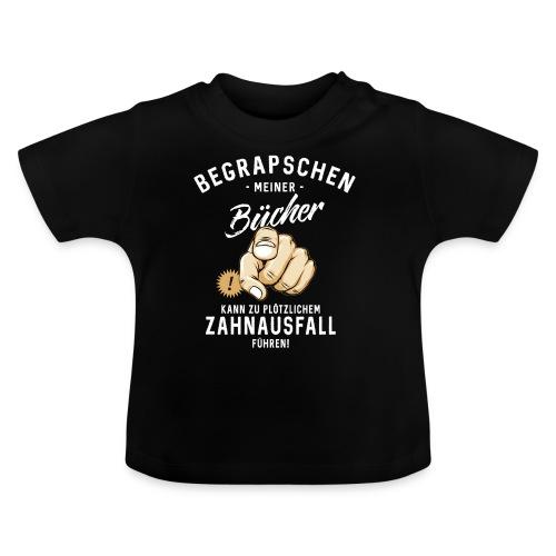 Begrapschen meiner Bücher - Zahnausfall - RAHMENLOS - Baby T-Shirt