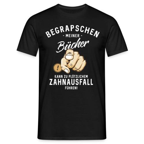 Begrapschen meiner Bücher - Zahnausfall - RAHMENLOS - Männer T-Shirt