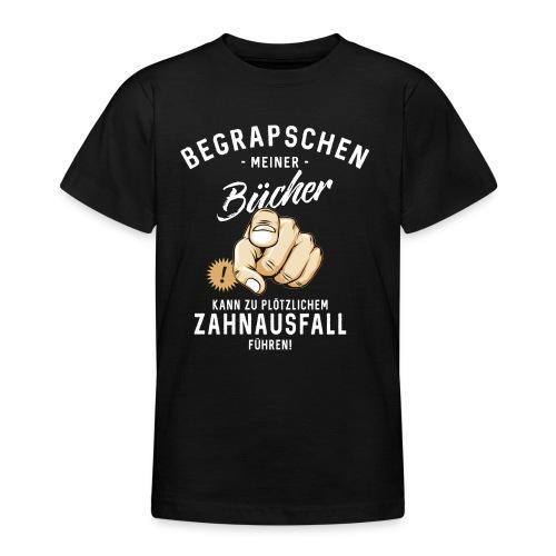 Begrapschen meiner Bücher - Zahnausfall - RAHMENLOS - Teenager T-Shirt
