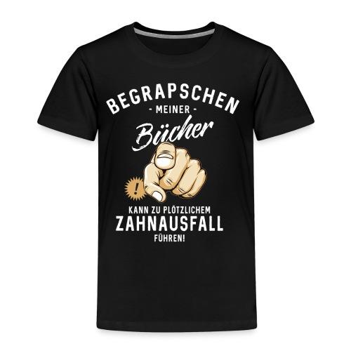 Begrapschen meiner Bücher - Zahnausfall - RAHMENLOS - Kinder Premium T-Shirt