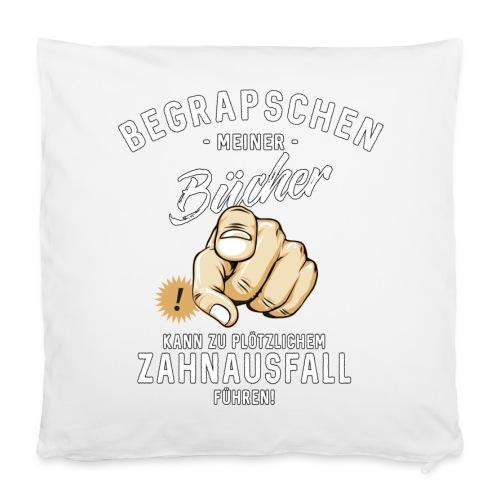 Begrapschen meiner Bücher - Zahnausfall - RAHMENLOS - Kissenbezug 40 x 40 cm