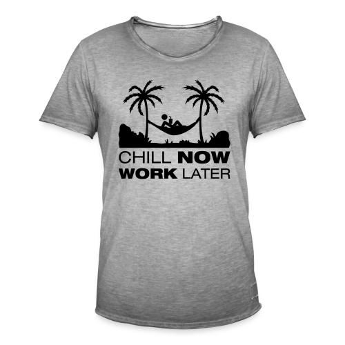 Chill now work later - Männer Vintage T-Shirt