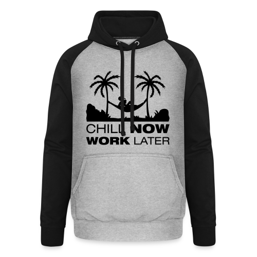 Chill now work later - Unisex Baseball Hoodie