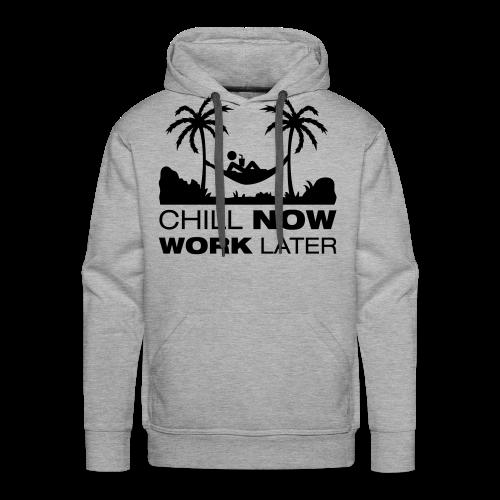 Chill now work later - Männer Premium Hoodie