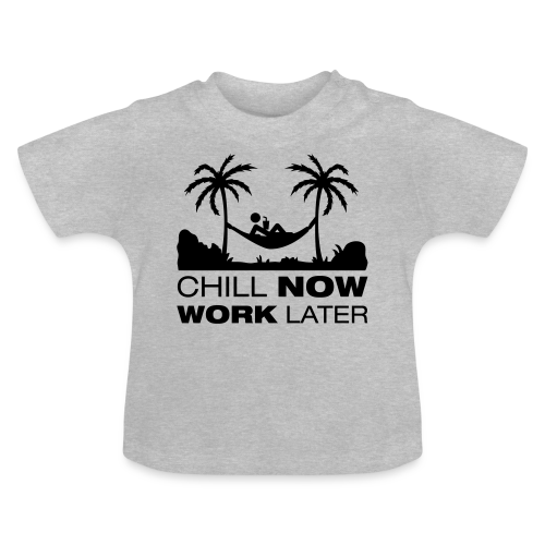 Chill now work later - Baby T-Shirt