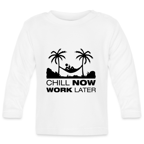 Chill now work later - Baby Langarmshirt